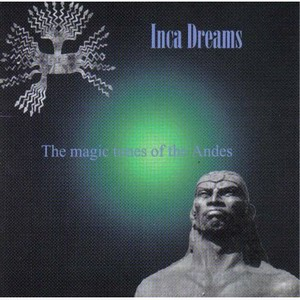 """Inca Dreams - The Magic Tunes Of The Andes"""