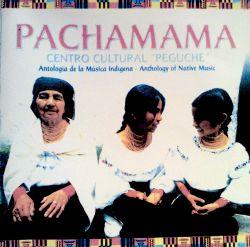 """Centro Cultural """"Peguche"""" - """"Pachamama - Antologia de la Musica Indigena"""""""