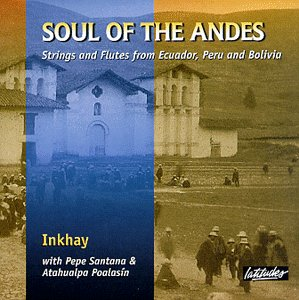 "Inkhay ""Soul Of The Andes Strings And Flutes From Ecuador Peru And Bolivia"""