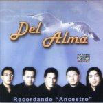 """Del Alma - Recordando """"Ancestro"""""""