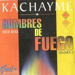 """Kachayme """"Hombres de Fuego"""""""