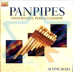 "Aconcagua ""Panpipes from Bolivia, Peru and Ecuador"""
