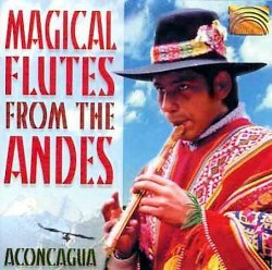 """Aconcagua """"Magical Flutes From the Andes"""""""