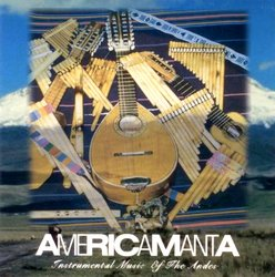 "Americamanta ""Instrumental Music Of The Andes"""