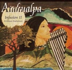 """Atahualpa """"Infusion II - Kiruhuan Kuchahuan"""""""
