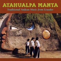 "Atahualpa Manta ""Traditional Andean Music from Ecuador"""