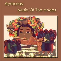 """Aymuray """"Music Of The Andes"""""""