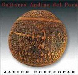 "Javier Echecopar ""Guitarra Andina Del Peru"""