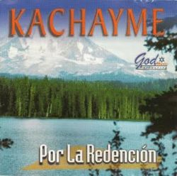 """Kachayme """"Por la Redencion"""""""