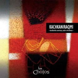 "Los cholos ""Kachkaniraqmi"""