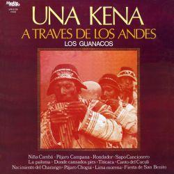 """Los Guanacos """"Una Kena A Traves de los Andes"""""""