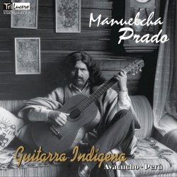 "Manuelcha Prado ""Guitarra Indigena"""