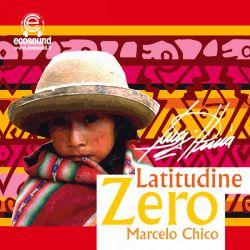"""Marcelo Chico """"Latitudine Zero"""""""