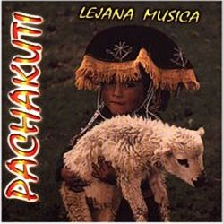 """Pachakuti """"Lejana Musica"""""""
