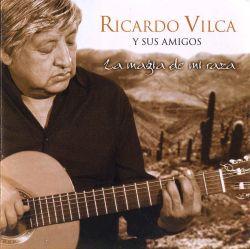 """Ricardo Vilca """"La Magia de mi Raza"""""""