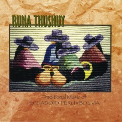 "Runa Thushuy ""Traditional Music Of Ecuador, Peru, Bolivia"""