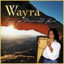 "Wayra ""Songs Of Peace And Love"""
